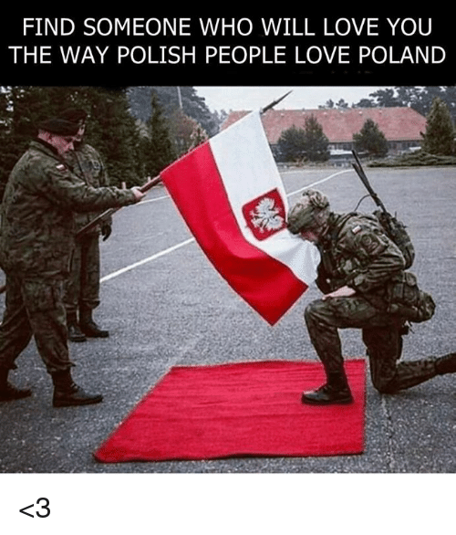 Love, Memes, and Poland: FIND SOMEONE WHO WILL LOVE YOU  THE WAY POLISH PEOPLE LOVE POLAND <3