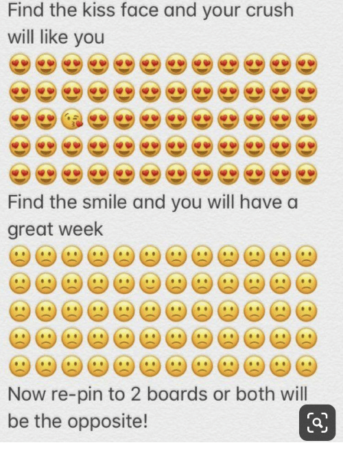 Crush, Kiss, and Smile: Find the kiss face and your crush  will like you  Find the smile and you will have a  great week  Now re-pin to 2 boards or both will  be the opposite!