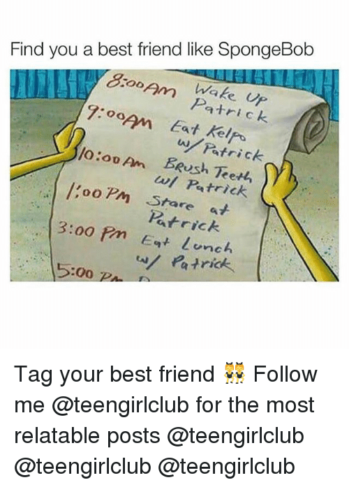 Best Friend, SpongeBob, and Uno: Find you a best friend like SpongeBob  1o0  Op  watrick  et  wl Patrick  ooP Stare at  Patrick  3:00 ?m t uno  Patrick  5:00 PA Tag your best friend 👯‍♀️ Follow me @teengirlclub for the most relatable posts @teengirlclub @teengirlclub @teengirlclub