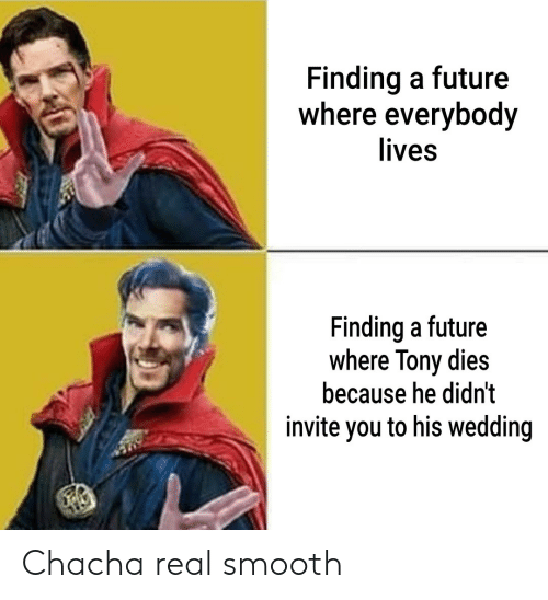 Future, Smooth, and Wedding: Finding a future  where everybody  lives  Finding a future  where Tony dies  because he didn't  invite you to his wedding  aly Chacha real smooth