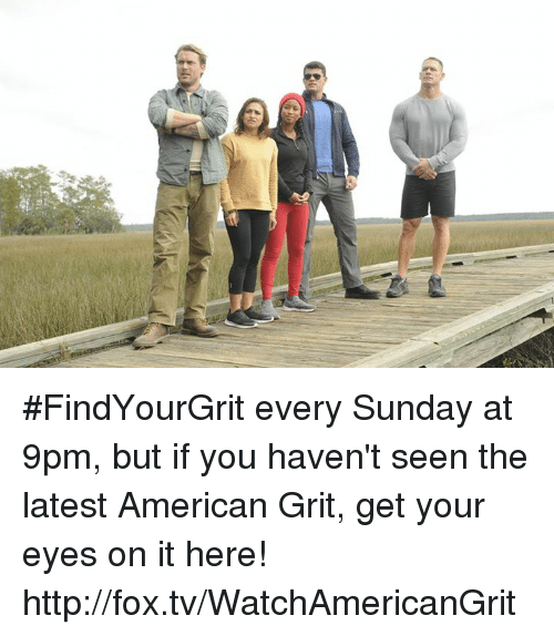 grits: #FindYourGrit every Sunday at 9pm, but if you haven't seen the latest American Grit, get your eyes on it here! http://fox.tv/WatchAmericanGrit