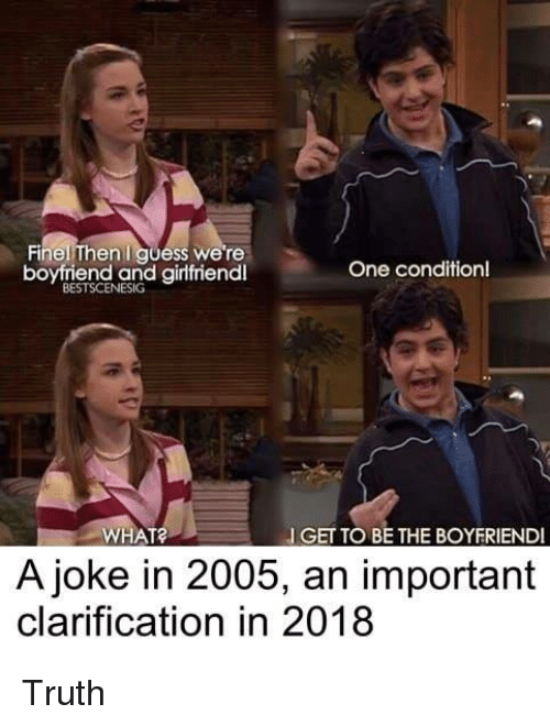 Funny, Guess, and Boyfriend: Finel Then I guess were  boyfriend and girlfriendl  One conditionl  BESTSCENESIG  WHAT?  I GET TO BE THE BOYFRIENDI  A joke in 2005, an important  clarification in 2018 Truth