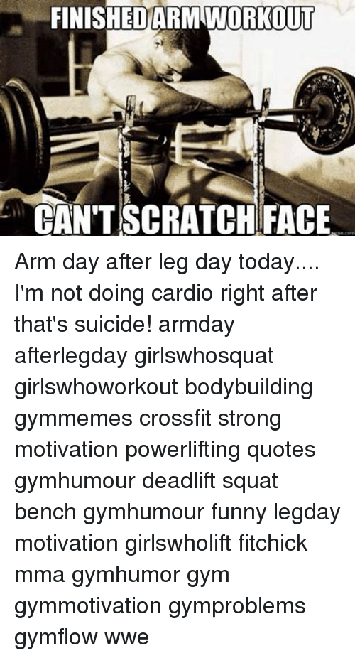 Day After Leg Day: FINISHED ARM WORKOUT  CAN'T SCRATCH FACE Arm day after leg day today.... I'm not doing cardio right after that's suicide! armday afterlegday girlswhosquat girlswhoworkout bodybuilding gymmemes crossfit strong motivation powerlifting quotes gymhumour deadlift squat bench gymhumour funny legday motivation girlswholift fitchick mma gymhumor gym gymmotivation gymproblems gymflow wwe
