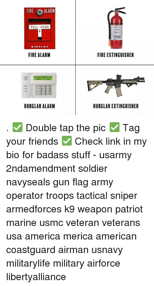 Memes, Plex, and 🤖: FIRE ALARM  PULL DOWN  BIM PLEX  FIRE ALARM  DISARMEDs  BURGLAR ALARM  FIRE EXTINGUISHER  BURGLAR EXTINGUISHER . ✅ Double tap the pic ✅ Tag your friends ✅ Check link in my bio for badass stuff - usarmy 2ndamendment soldier navyseals gun flag army operator troops tactical sniper armedforces k9 weapon patriot marine usmc veteran veterans usa america merica american coastguard airman usnavy militarylife military airforce libertyalliance