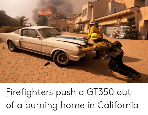 California, Home, and Push: Firefighters push a GT350 out of a burning home in California