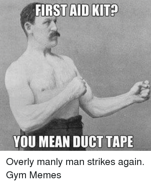 Overly Manly: FIRST AID KITP  YOU MEAN DUCT TAPE Overly manly man strikes again.