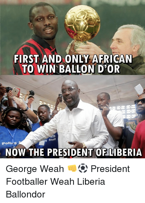 Ballon: FIRST AND ONLY AFRICAN  TO WIN BALLON D OR  Staff  Polling  NOW THE PRESIDENT OF LIBERIiA George Weah 👊⚽️ President Footballer Weah Liberia Ballondor