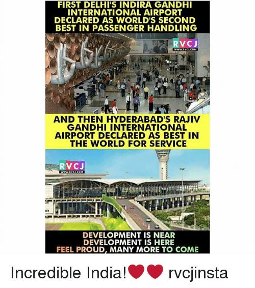 Memes, 🤖, and Gandhi: FIRST DELHI'S INDIRA GANDHI  INTERNATIONAL AIRPORT  DECLARED AS WORLD'S SECOND  BEST IN PASSENGER HANDLING  RVC J  AND THEN HYDERABAD S RAJIV  GANDHI INTERNATIONAL  AIRPORT DECLARED AS BEST IN  THE WORLD FOR SERVICE  RVC J  DEVELOPMENT IS NEAR  DEVELOPMENT IS HERE  FEEL PROUD, MANY MORE TO COME Incredible India!❤❤ rvcjinsta
