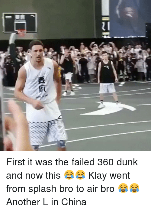 splashes: First it was the failed 360 dunk and now this 😂😂 Klay went from splash bro to air bro 😂😂 Another L in China
