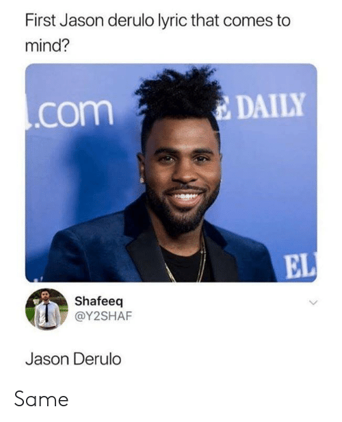 Funny, Tumblr, and Jason Derulo: First Jason derulo lyric that comes to  mind?  DAILY  .com  EL  Shafeeq  @Y2SHAF  Jason Derulo Same