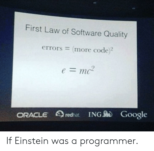 Oracle: First Law of Software Quality  errors = more code)2  e=mc-  ORACLE redhat ING Google If Einstein was a programmer.