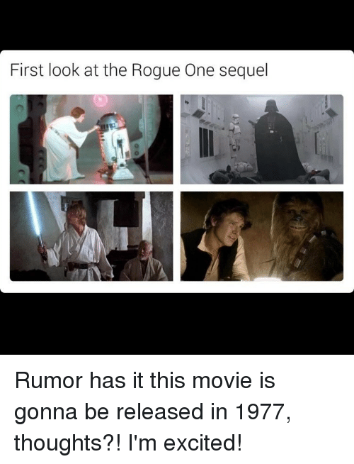 Memes, Rogue, and 🤖: First look at the Rogue One sequel Rumor has it this movie is gonna be released in 1977, thoughts?! I'm excited!