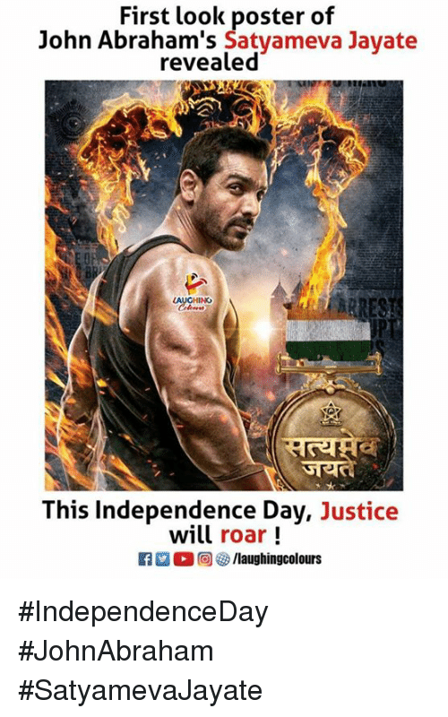 Independence Day, Justice, and Indianpeoplefacebook: First look poster of  John Abraham's Satyameva Jayate  revealed  CHINO  This Independence Day, Justice  will roar!  f/laughingcolours #IndependenceDay #JohnAbraham  #SatyamevaJayate