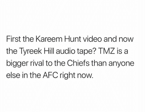 Nfl, Chiefs, and Video: First the Kareem Hunt video and now  the Tyreek Hill audio tape? TMZ is a  bigger rival to the Chiefs than anyone  else in the AFC right now.