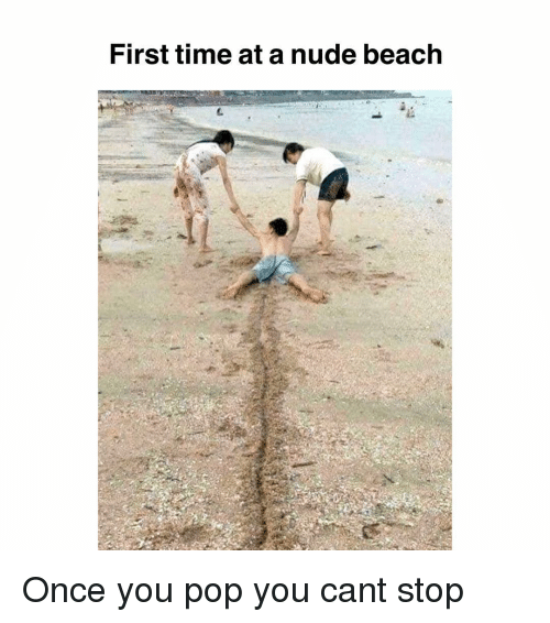 Memes, Pop, and Beach: First time at a nude beach Once you pop you cant stop