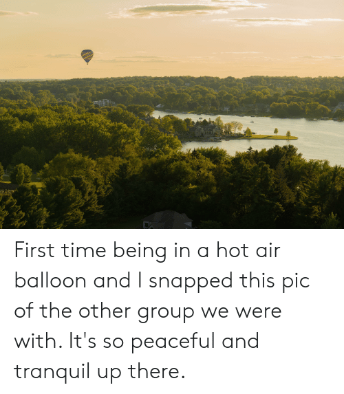 Hot Air, Time, and Air: First time being in a hot air balloon and I snapped this pic of the other group we were with. It's so peaceful and tranquil up there.