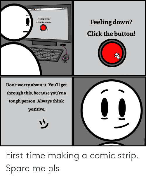 first: First time making a comic strip. Spare me pls