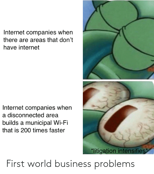 Business, World, and First: First world business problems