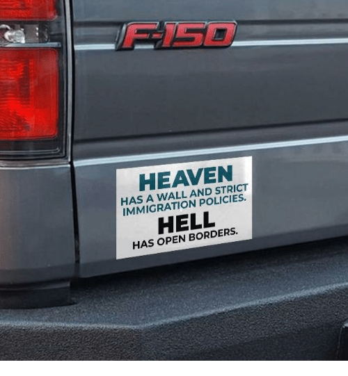Heaven, Immigration, and Hell: FISE  HEAVEN  HAS A WALL AND STRICT  IMMIGRATION POLICIES.  HELL  HAS OPEN BORDERS.