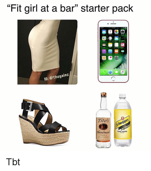 "Memes, Tbt, and Girl: ""Fit girl at a bar"" starter paclk  10: @thegain:z  Titosvepp  Sch  Handmade  TONIC WATER  VODKA Tbt"