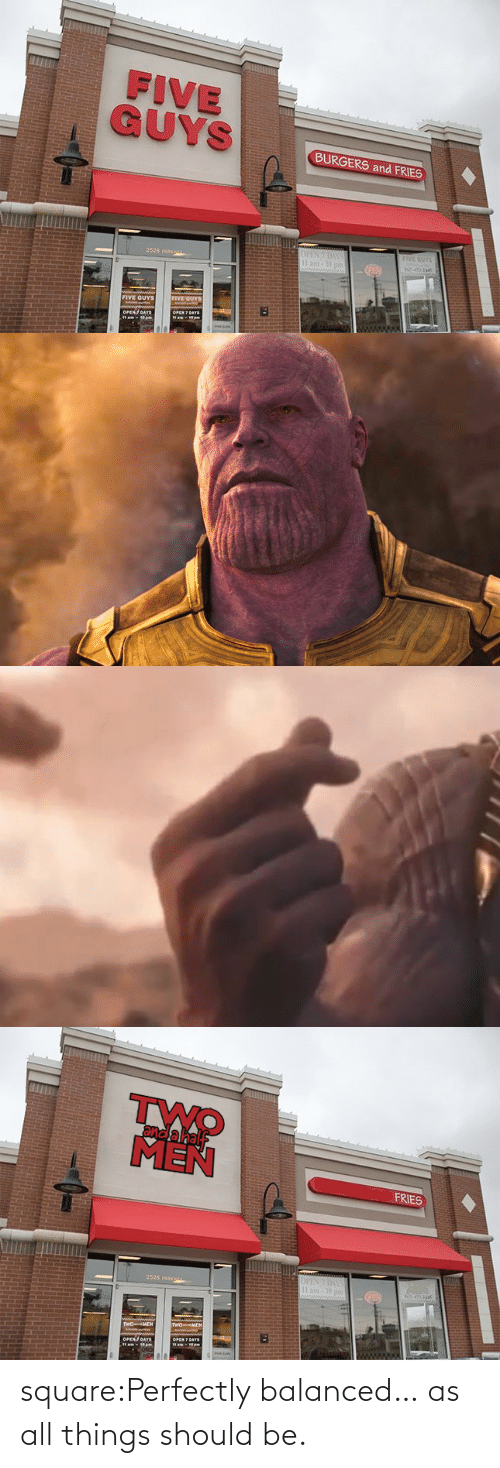 five: FIVE  BURGERS and FRIES  2526 pARK  FIVE GUYS   and a hal  MEN  FRIES  2526 pARK square:Perfectly balanced… as all things should be.