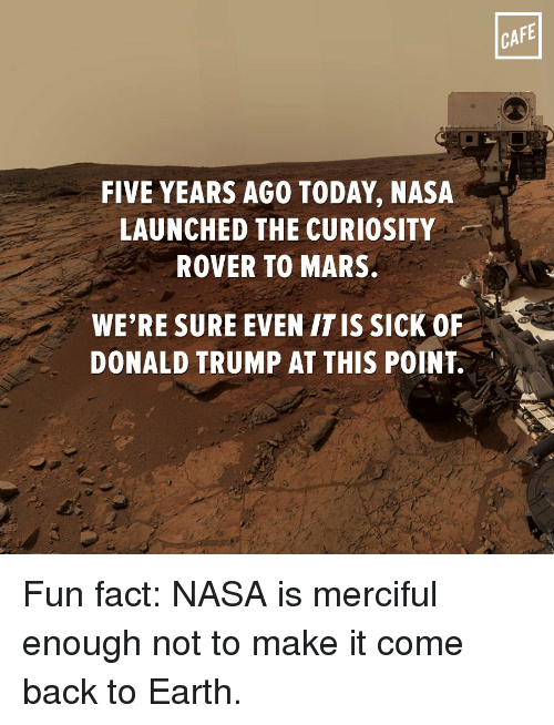 510e5cb9c44 Memes, Nasa, and Earth: FIVE YEARS AGO TODAY, NASA LAUNCHED THE CURIOSITY