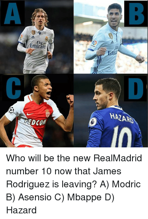 Memes, James Rodriguez, and 🤖: Fl  Emirate  HAZARD  EDCO  EDCOM Who will be the new RealMadrid number 10 now that James Rodriguez is leaving? A) Modric B) Asensio C) Mbappe D) Hazard
