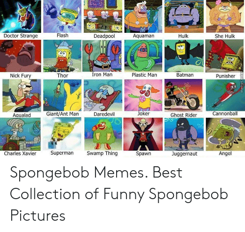 Batman, Doctor, and Funny: Flash  Hulk  Doctor Strange  Deadpool  Aquaman  She Hulk  Iron Man  Plastic Man  Batman  Thor  Nick Fury  Punisher  Giant/Ant Man  Joker  Daredevil  Cannonball  Ghost Rider  Agualad  Superman Samp Thing  Charles Xavier  Spawn  Angel  Juggernaut Spongebob Memes. Best Collection of Funny Spongebob Pictures