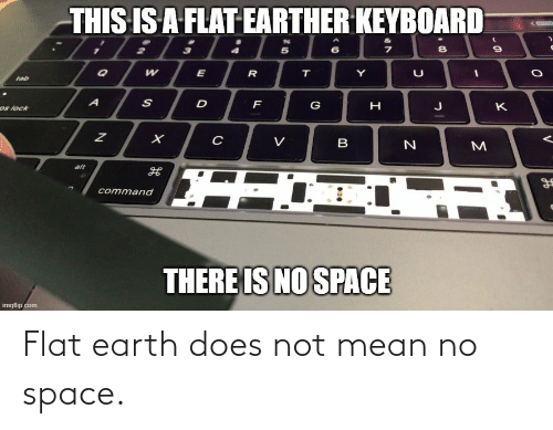 Flat Earth: Flat earth does not mean no space.