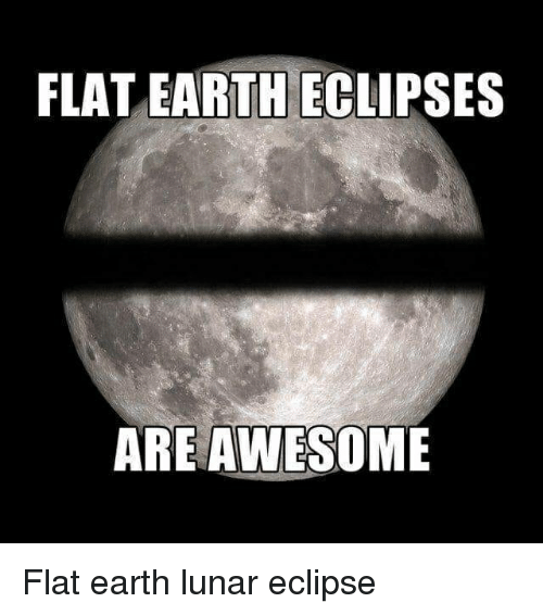 Flat Earth: FLAT EARTH ECLIPSES  AREAWESOME Flat earth lunar eclipse