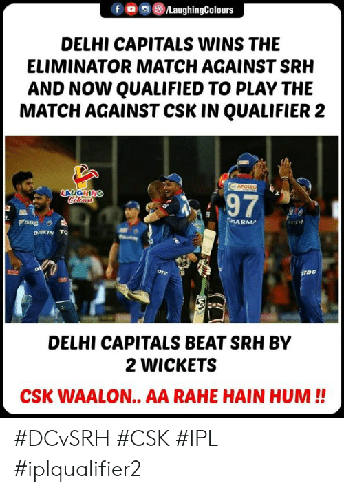 Match, Indianpeoplefacebook, and Arma: fLaughingColours  DELHI CAPITALS WINS THE  ELIMINATOR MATCH AGAINST SRH  AND NOW QUALIFIED TO PLAY THE  MATCH AGAINST CSK IN QUALIFIER 2  LAUGHING  97  ARMA  DAIKIN TO  DELHI CAPITALS BEAT SRH BY  2 WICKETS  CSK WAALON.. AA RAHE HAIN HUM!! #DCvSRH #CSK #IPL #iplqualifier2