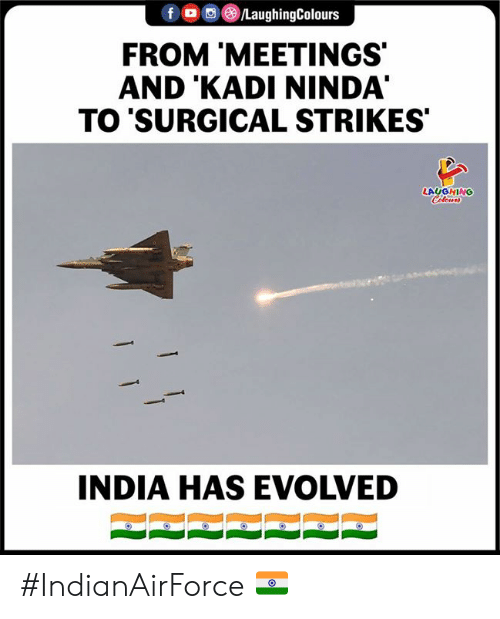 India, Indianpeoplefacebook, and Laughing: fLaughingColours  FROM MEETINGS  AND 'KADI NINDA  TO 'SURGICAL STRIKES  LAUGHING  INDIA HAS EVOLVED #IndianAirForce 🇮🇳