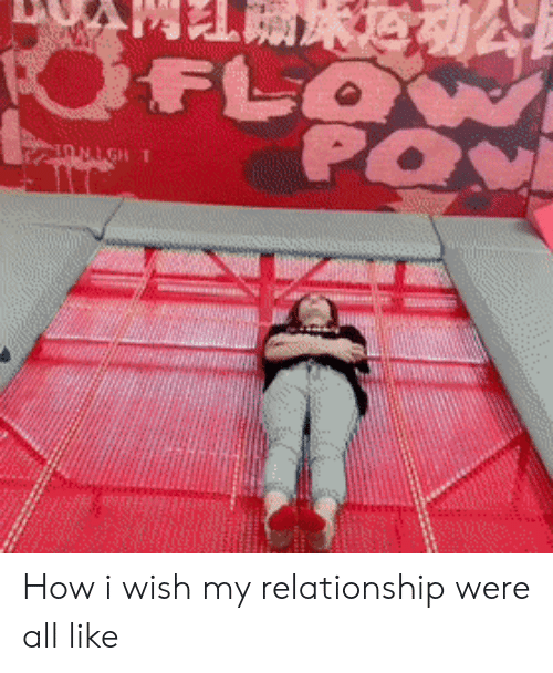 How, All, and Relationship: FLB  OFLOW  PO  ONIGH T How i wish my relationship were all like