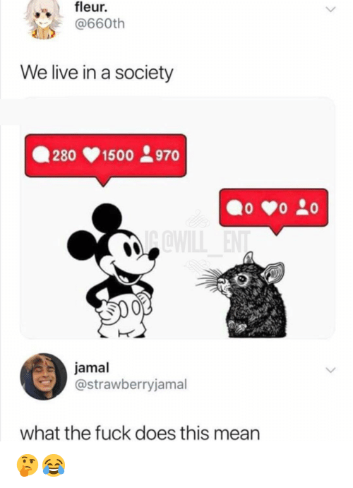Memes, Fuck, and Live: fleur.  @660th  We live in a society  .280 1500 970  jamal  @strawberryjamal  what the fuck does this mean 🤔😂