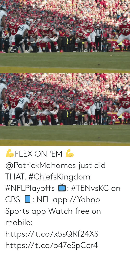 did: 💪FLEX ON 'EM 💪  @PatrickMahomes just did THAT. #ChiefsKingdom #NFLPlayoffs  📺: #TENvsKC on CBS 📱: NFL app // Yahoo Sports app Watch free on mobile: https://t.co/x5sQRf24XS https://t.co/o47eSpCcr4