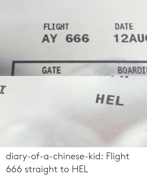 DeMarcus Cousins, Target, and Tumblr: FLIGHT  AY 666 12AU  DATE  GATE  BOARDI  HEL diary-of-a-chinese-kid:  Flight 666 straight to HEL