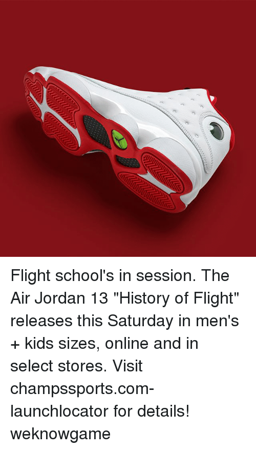 """Air Jordan: Flight school's in session. The Air Jordan 13 """"History of Flight"""" releases this Saturday in men's + kids sizes, online and in select stores. Visit champssports.com-launchlocator for details! weknowgame"""