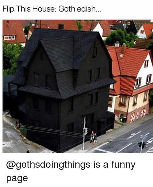 Flip this house goth edish is a funny page funny meme on for Things to know about flipping houses