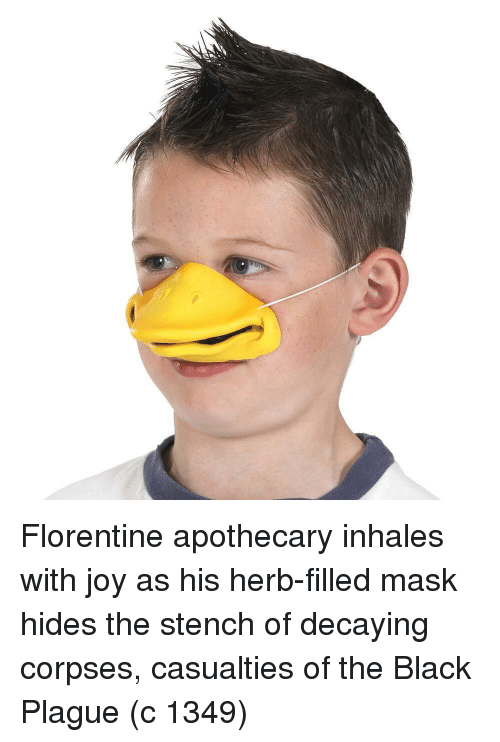 Black, Mask, and Joy: Florentine apothecary inhales with joy as his herb-filled mask hides the stench of decaying corpses, casualties of the Black Plague (c 1349)