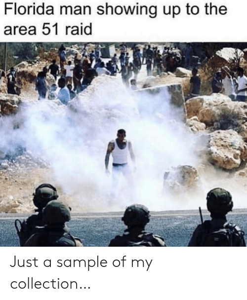 Florida Man, Florida, and Area 51: Florida man showing up to the  area 51 raid Just a sample of my collection…