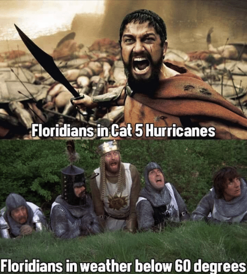 hurricanes: Floridians in Cat 5 Hurricanes  Floridians in weather below 60 degrees