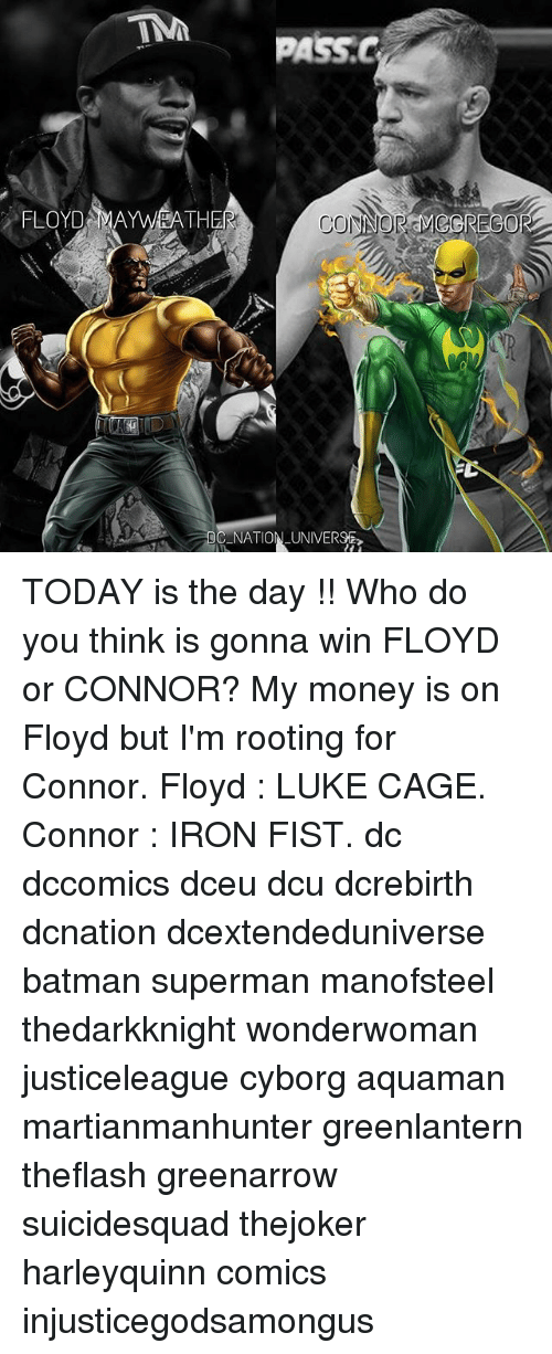 Supermane: FLOYD MAYWEATH  NATION UNIVERSE TODAY is the day !! Who do you think is gonna win FLOYD or CONNOR? My money is on Floyd but I'm rooting for Connor. Floyd : LUKE CAGE. Connor : IRON FIST. dc dccomics dceu dcu dcrebirth dcnation dcextendeduniverse batman superman manofsteel thedarkknight wonderwoman justiceleague cyborg aquaman martianmanhunter greenlantern theflash greenarrow suicidesquad thejoker harleyquinn comics injusticegodsamongus