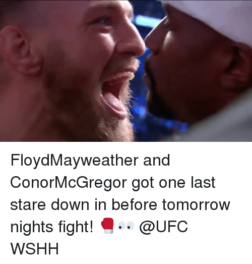 Memes, Ufc, and Wshh: FloydMayweather and ConorMcGregor got one last stare down in before tomorrow nights fight! 🥊👀 @UFC WSHH