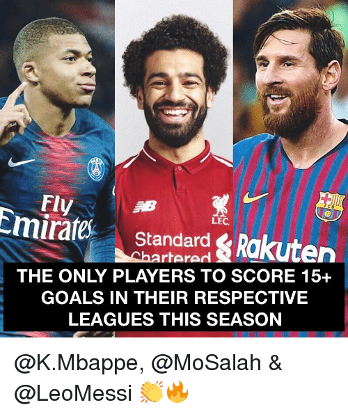 Goals, Memes, and 🤖: Fly  Emirate Standard Rakuten  LEC  hartere  THE ONLY PLAYERS TO SCORE 15+  GOALS IN THEIR RESPECTIVE  LEAGUES THIS SEASON @K.Mbappe, @MoSalah & @LeoMessi 👏🔥