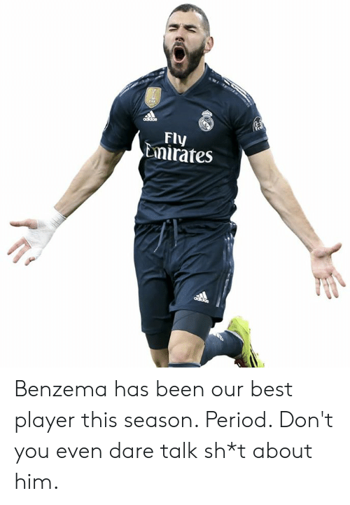 Memes, Period, and Best: Fly  Emirates Benzema has been our best player this season. Period. Don't you even dare talk sh*t about him.