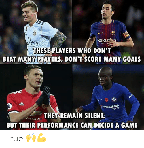 Goals, Memes, and True: Fly  irates  Raku  THESE PLAYERS WHO DON'T  BEAT MANY PLAYERS, DON'T SCORE MANY GOALS  YOKOHAMA  TYRES  THEY REMAIN SILENT  BUT THEIR PERFORMANCE CAN DECIDE A GAME  VROLET True 🙌💪