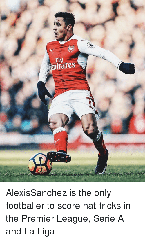 Memes, La Liga, and 🤖: Fly  itates AlexisSanchez is the only footballer to score hat-tricks in the Premier League, Serie A and La Liga