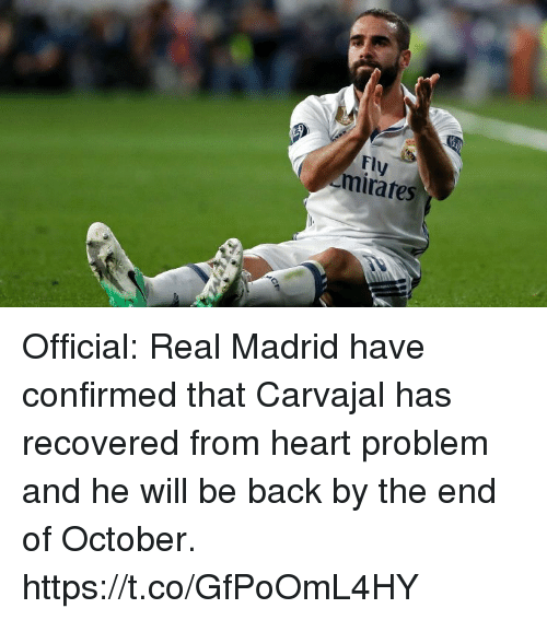 Memes, Real Madrid, and Heart: Fly  mirates Official: Real Madrid have confirmed that Carvajal has recovered from heart problem and he will be back by the end of October. https://t.co/GfPoOmL4HY