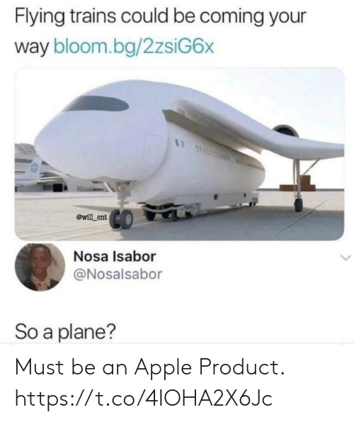 Apple, Funny, and Ent: Flying trains could be coming your  way bloom.bg/2zsiG6x  @will ent  Nosa Isabor  @Nosalsabor  So a plane? Must be an Apple Product. https://t.co/4IOHA2X6Jc