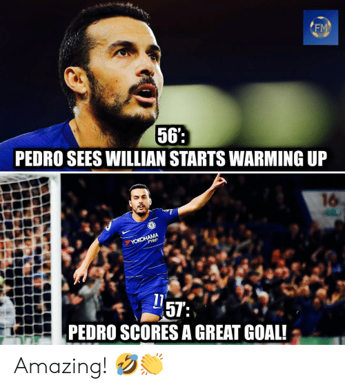 Memes, Goal, and Amazing: FM  56  PEDRO SEES WILLIAN STARTS WARMING UP  16  PEDRO SCORES A GREAT GOAL! Amazing! 🤣👏